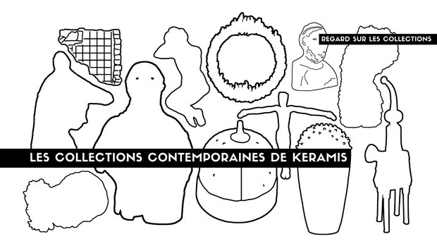 Expositions Regard les collections. collections contemporaines Keramis